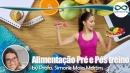 Treinamento Físico: Alimentação Pré e Pós Treino