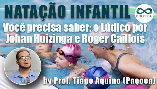 Natação Infantil: O lúdico por Johan Huizinga e Roger Caillois