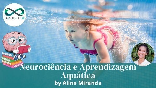 Neurociência e Aprendizagem Aquática: Ensinar a nadar conhecendo as ferramentas neuropedagógicas