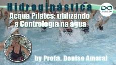 Hidroginástica: Acqua Pilates: utilizando a Contrologia na água
