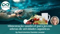 Alimentação Saudável para jovens atletas de atividades aquáticas