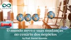 O mundo novo e suas mudanças no cenário dos negócios