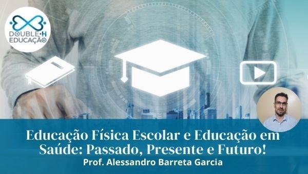 Educação Física Escolar e Educação em Saúde: Passado, Presente e Futuro!