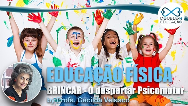 Educação: BRINCAR - O Despertar Psicomotor