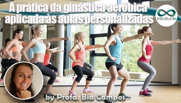 Treinamento Físico: A prática da ginástica aeróbica aplicada as aulas personalizadas