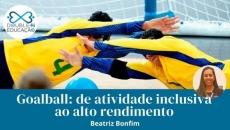 Goalball: da atividade inclusiva ao alto rendimento