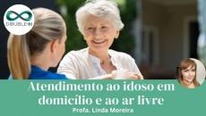 Atendimento ao idoso em domicílio e ao ar livre