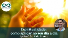 Espiritualidade: como aplicar no seu dia a dia