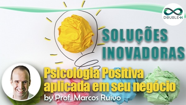 Gestão e Negócios: Psicologia Positiva aplicada em seu negócio.