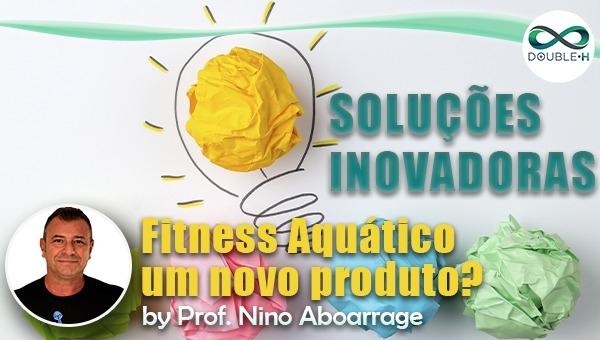 Fitness Aquático, um novo produto? A retomada do Fitness Aquático.