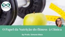 O PAPEL DA NUTRIÇÃO - DO FITNESS À CLÍNICA