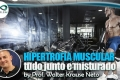Hipertrofia Muscular: Tudo junto e misturado