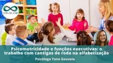 Psicomotricidade e funções executivas: o trabalho com cantigas de roda na alfabetização