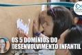 Educação: Os 5 domínios do desenvolvimento infantil